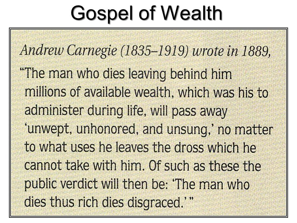 the duty of wealth to man in andrew carnegies the gospel of wealth Andrew carnegie, the gospel of wealth (1889) according to andrew carnegie, what are the duties of the man of wealth 2 how does carnegie view charity in what instances does carnegie believe that charity is most beneficial 3.