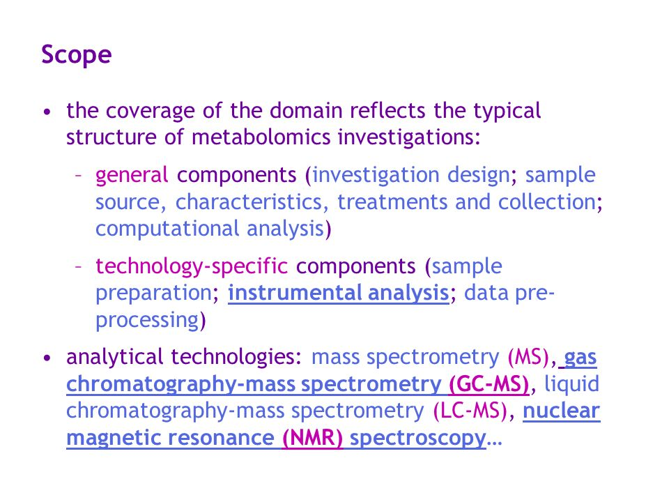 Scopethe coverage of the domain reflects the typical structure of metabolomics investigations: