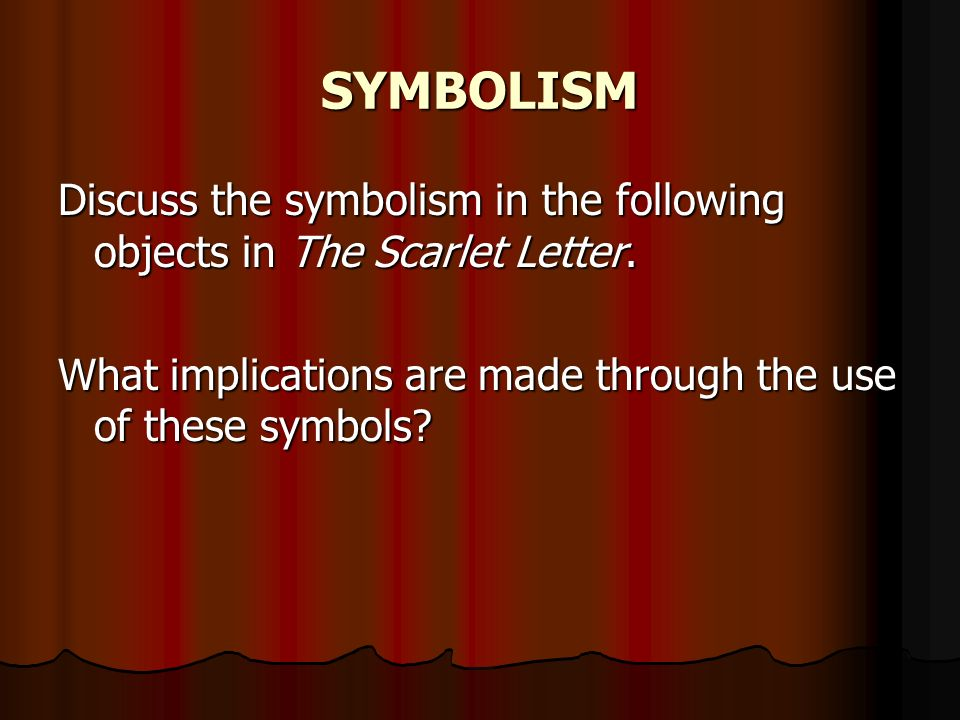 31 symbolism discuss the symbolism in the following objects in the scarlet letter what implications