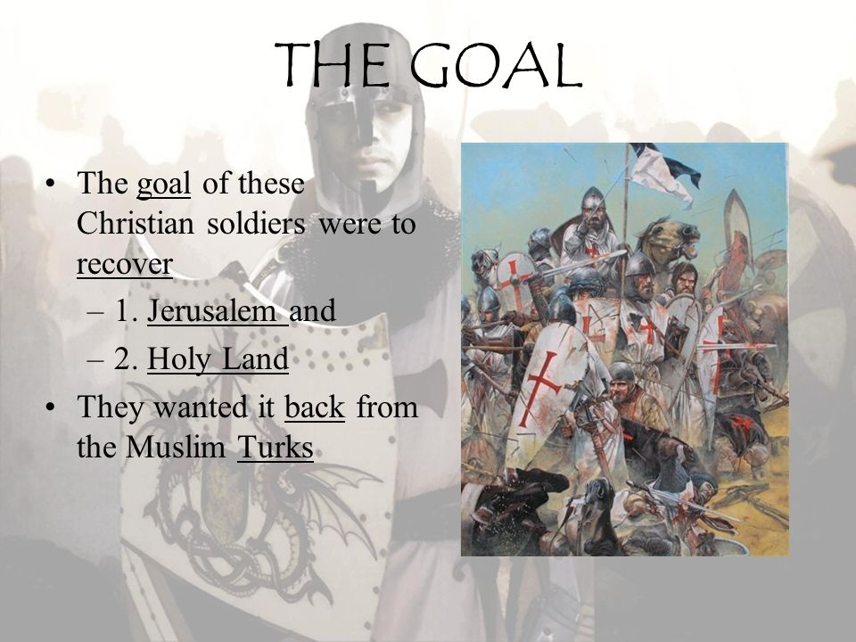 THE GOAL The goal of these Christian soldiers were to recover