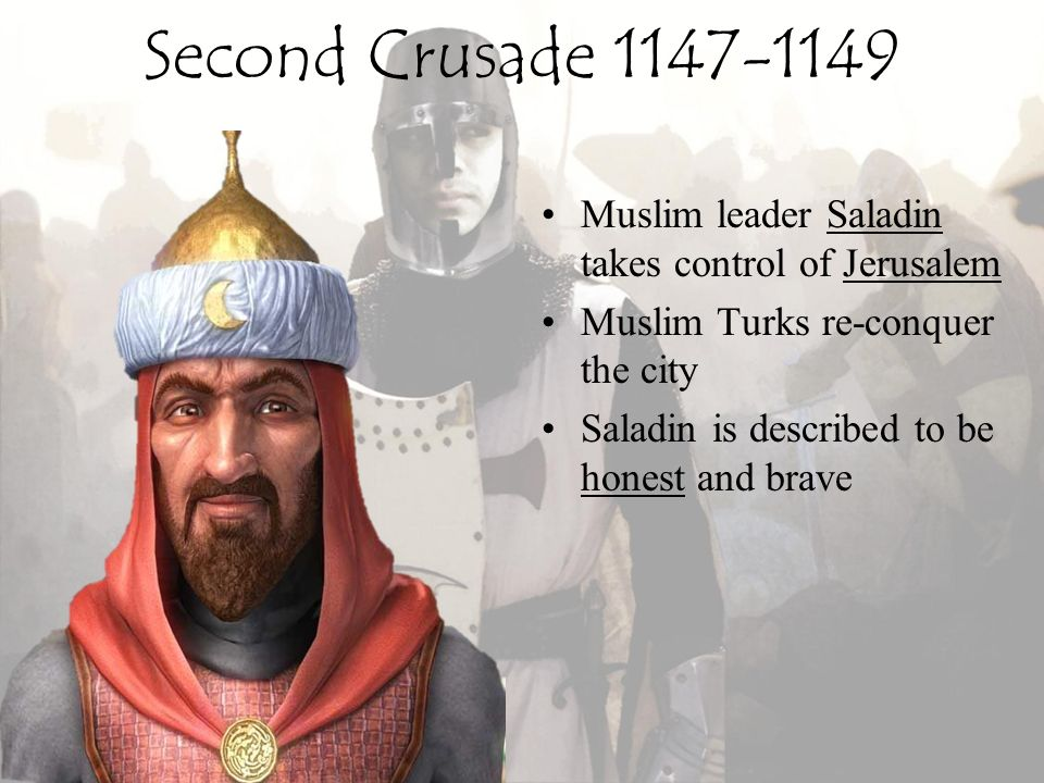 Second Crusade 1147-1149 Muslim leader Saladin takes control of Jerusalem. Muslim Turks re-conquer the city.