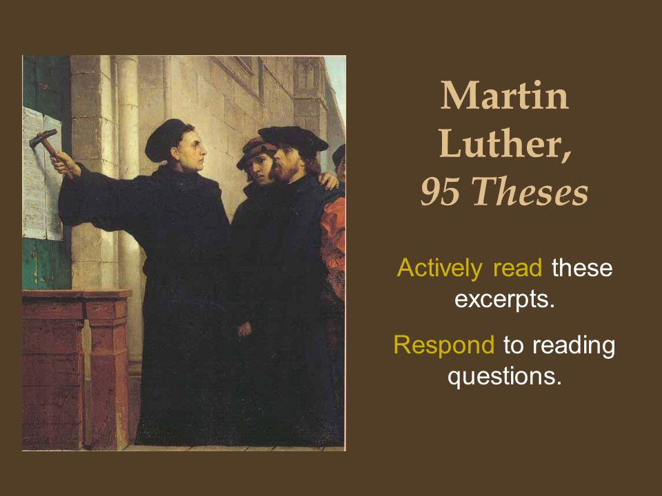 martin luthers 95 theses were a call for what On oct 31, 1517, martin luther nailed his 95 theses to the door of germany's wittenberg castle church and inadvertently ushered in what came to be known as the reformation.
