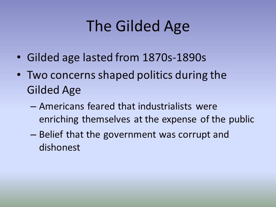 How would you compare the politics of Gilded Age with present-day politics?
