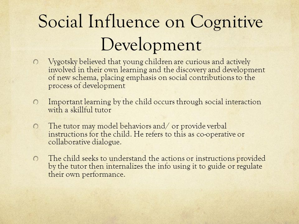 the cultural influence on cognitive development Piaget's theory of child development:  that cultural influence can affect the age at which  way through piaget's four stages of cognitive development,.