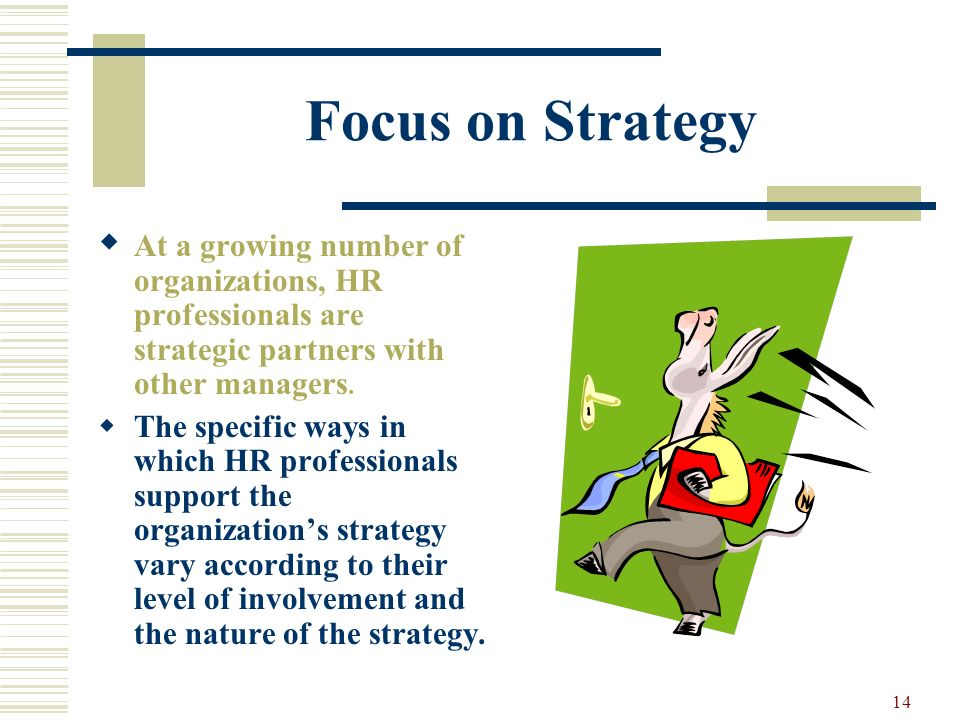 Focus on Strategy At a growing number of organizations, HR professionals are strategic partners with other managers.
