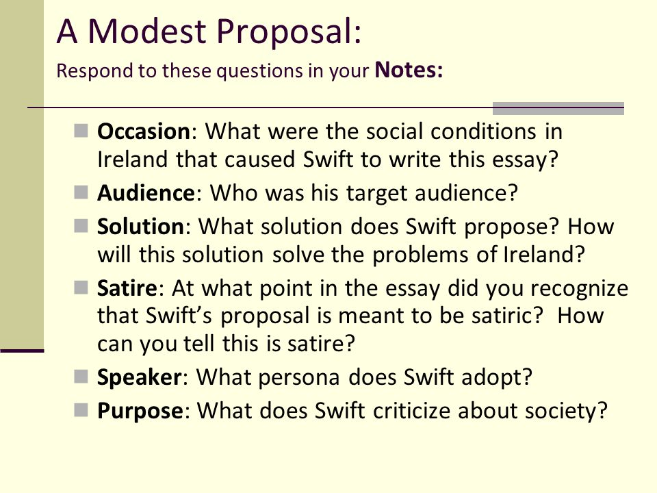 where in the essay does swift tell what the modest proposal is A modest proposal study questions a modest proposal  what sort of persona does swift create for the author of a modest proposal  tell us your least .
