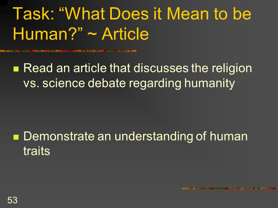 what does it mean to be human 2 essay What does it mean to be human origin, meaning, morality and destiny these are not just random words attached to the big questions of life raised by humanity in the.