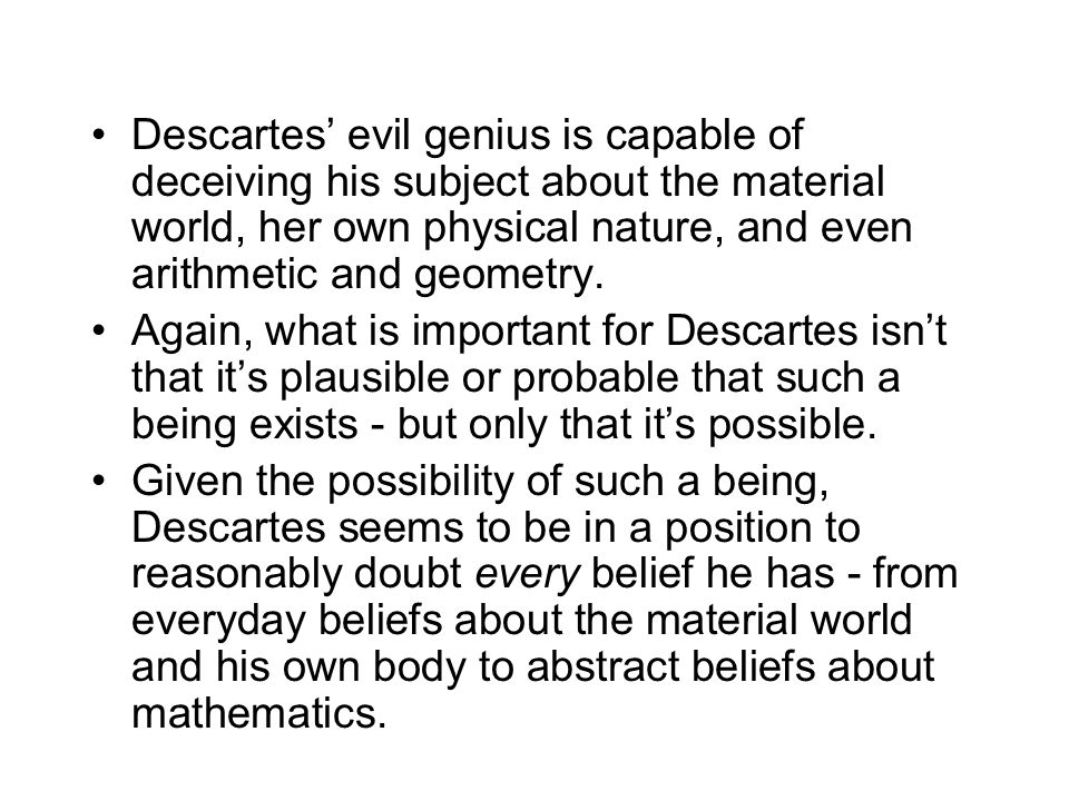 descartes evil genius To understand descartes' skeptical and antiskeptical arguments one must  descartes is saying that for the judgment that p to qualify as knowledge one's.