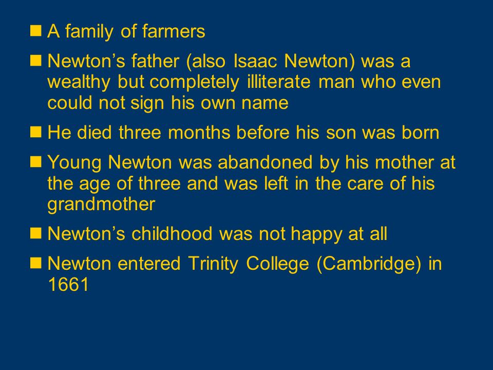 A family of farmers Newton's father (also Isaac Newton) was a wealthy but completely illiterate man who even could not sign his own name.