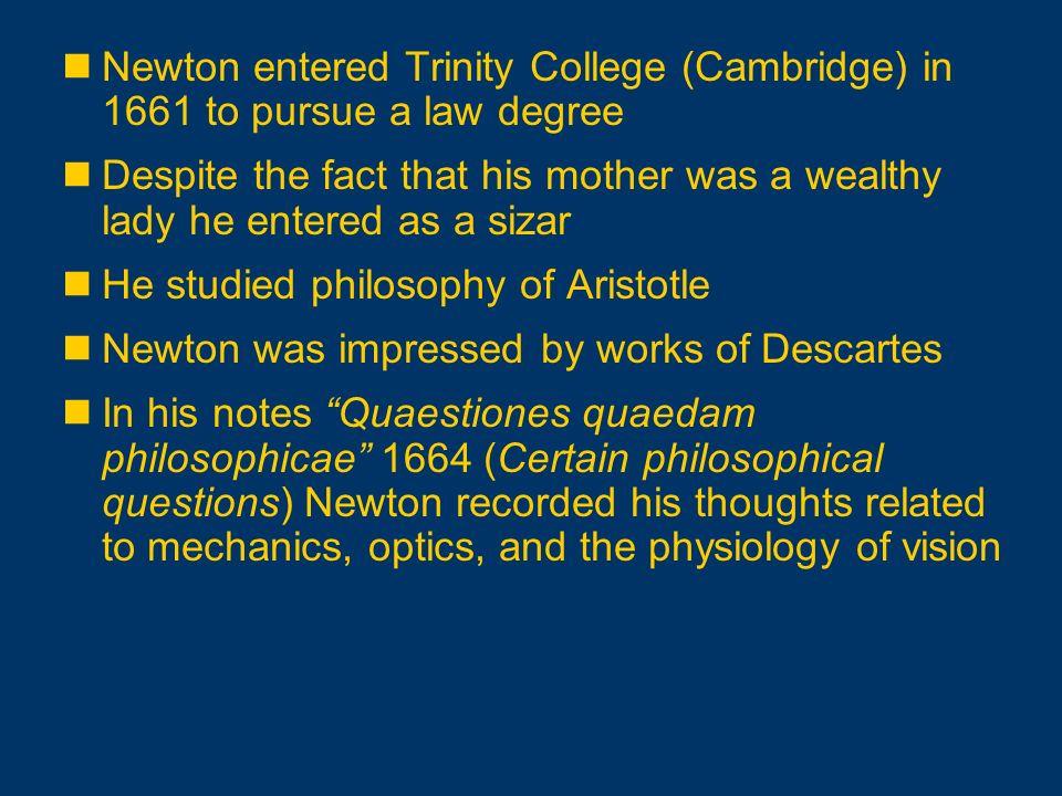 Newton entered Trinity College (Cambridge) in 1661 to pursue a law degree