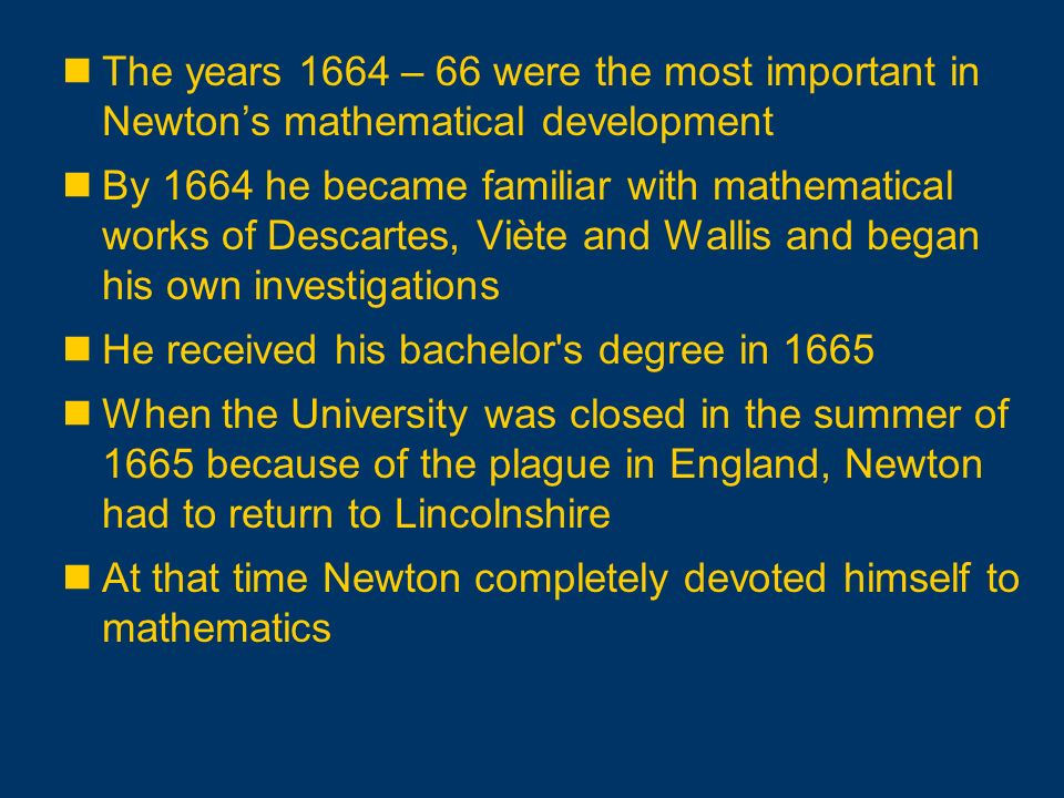 The years 1664 – 66 were the most important in Newton's mathematical development