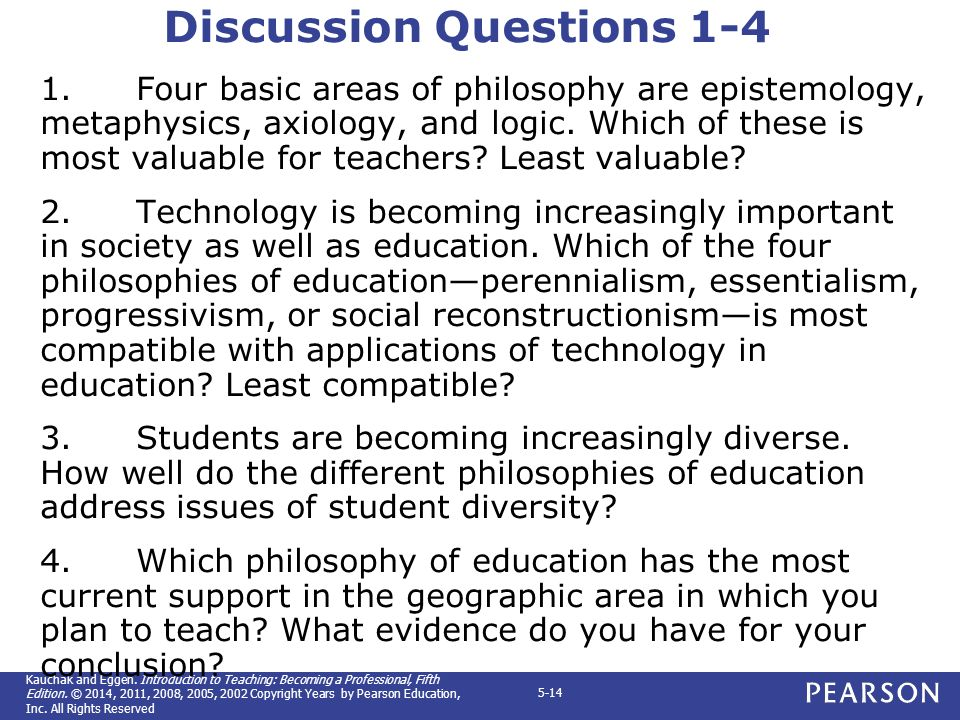 epistemology metaphysics axiology philoosophy of education The metaphysics of education can be understood from the various perspectives of epistemology -- a branch of philosophy that explores the nature of knowledge this includes the way knowledge is acquired, as well as the thoroughness and limitations of knowledge the study of epistemology can be.