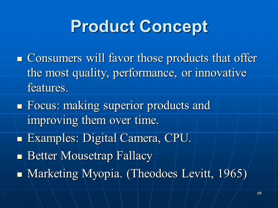 Product Concept Consumers will favor those products that offer the most quality, performance, or innovative features.