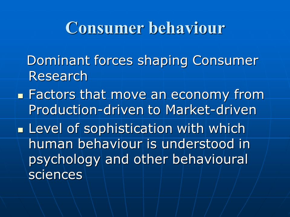 Consumer behaviour Dominant forces shaping Consumer Research