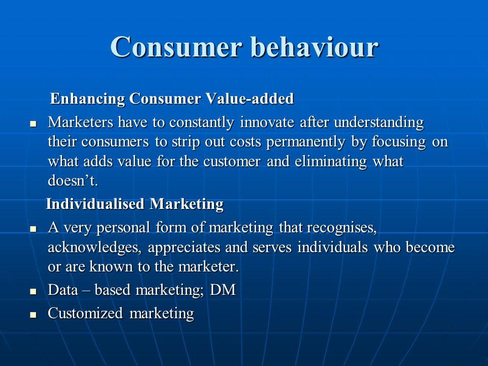 Consumer behaviour Enhancing Consumer Value-added