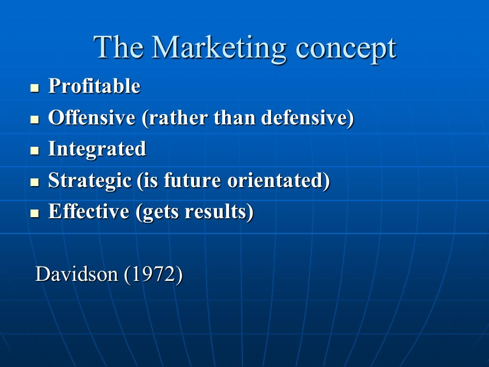 The Marketing concept Profitable Offensive (rather than defensive)