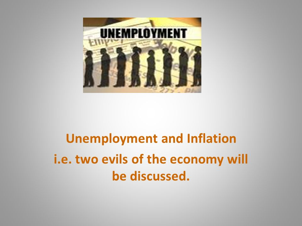 evils of unemployment New companies, firms go out of business unemployment : how is it controlled government creates more jobs budget tax break for new businesses boosting human capital creates stronger work incentives inflation: what is it increase in the price of goods and services measured as an annual.