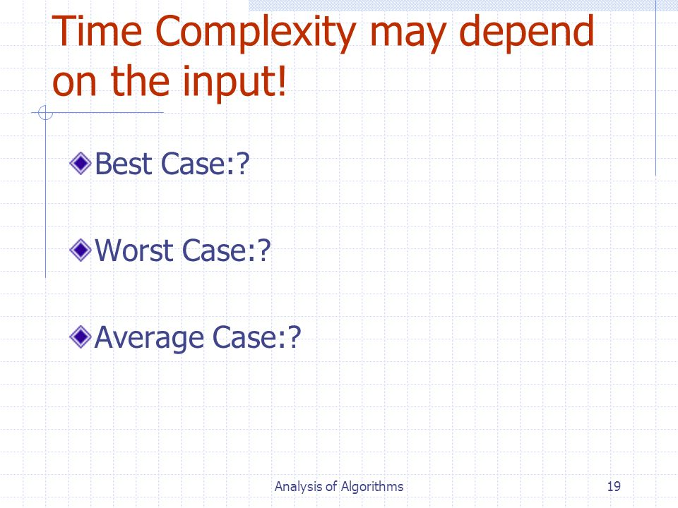 Time Complexity may depend on the input!