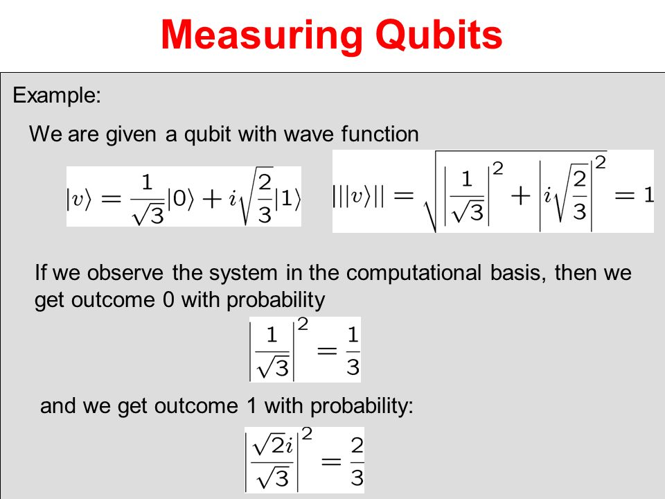 Measuring Qubits Example: We are given a qubit with wave function