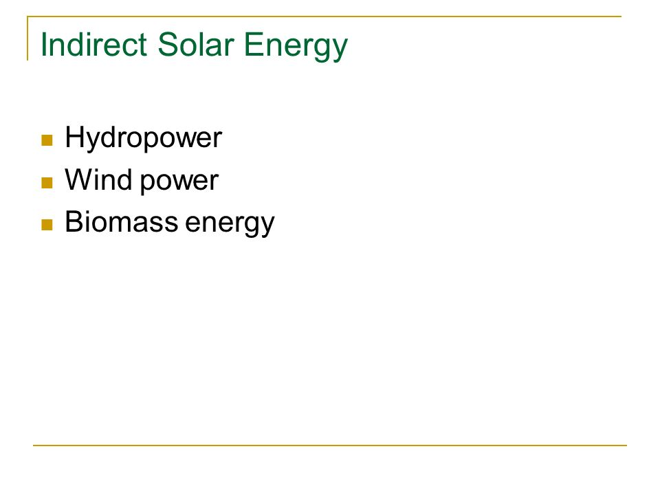Indirect Solar Energy Hydropower Wind power Biomass energy