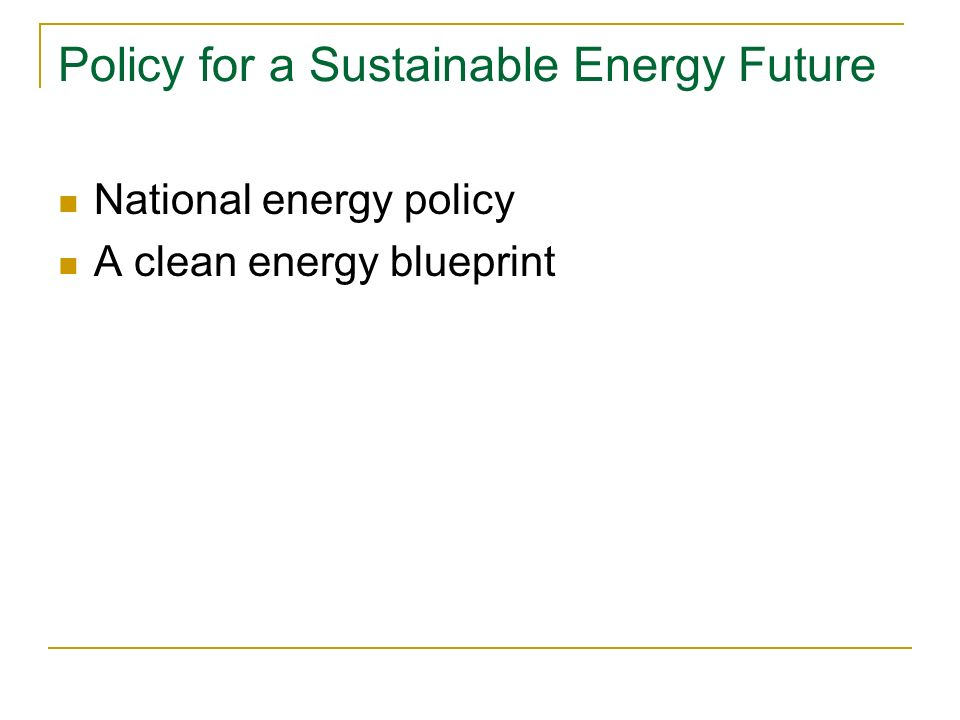 Policy for a Sustainable Energy Future