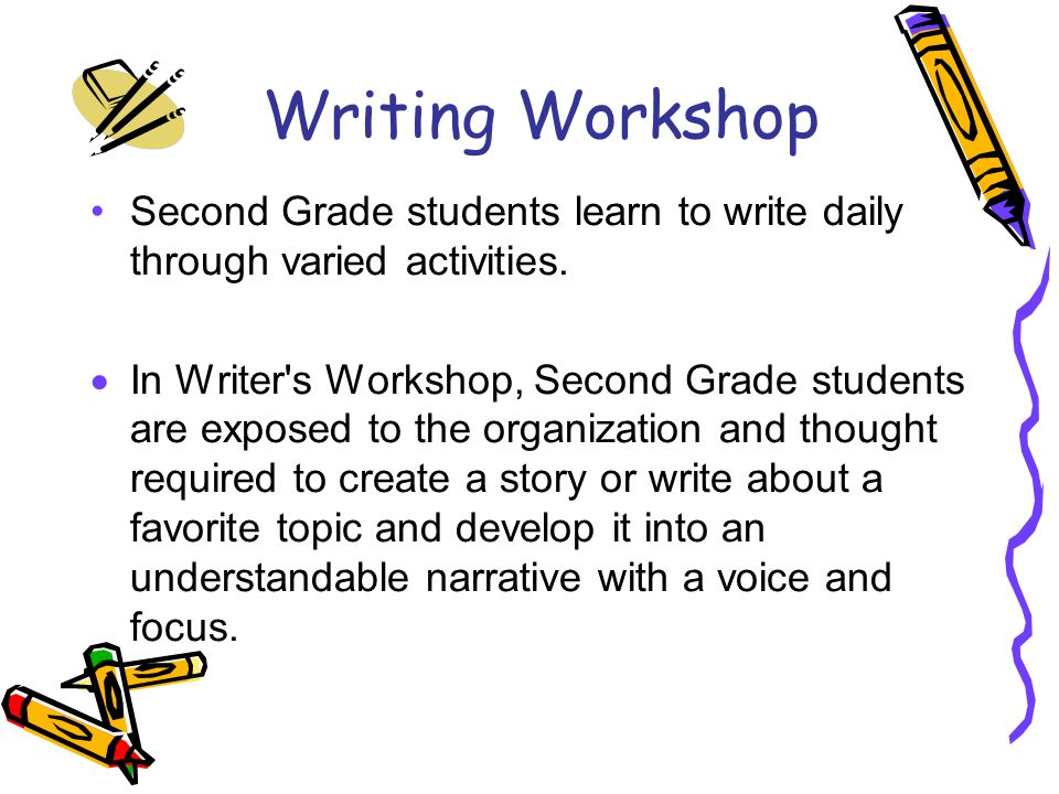 Writing Workshop Second Grade students learn to write daily through varied activities.