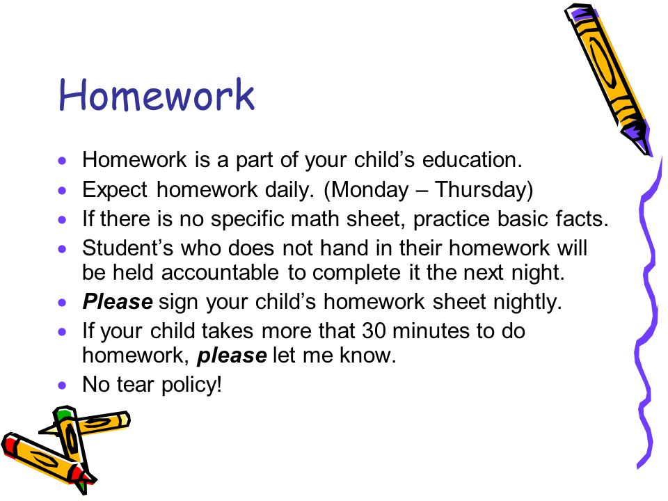 Homework Homework is a part of your child's education.