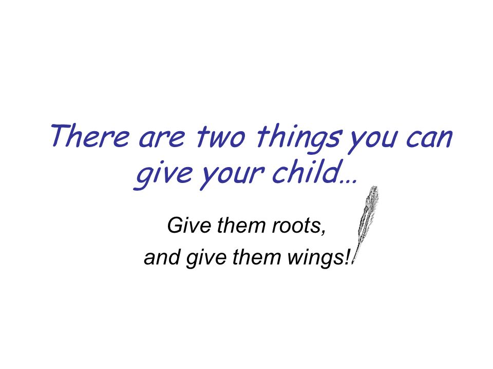 There are two things you can give your child…