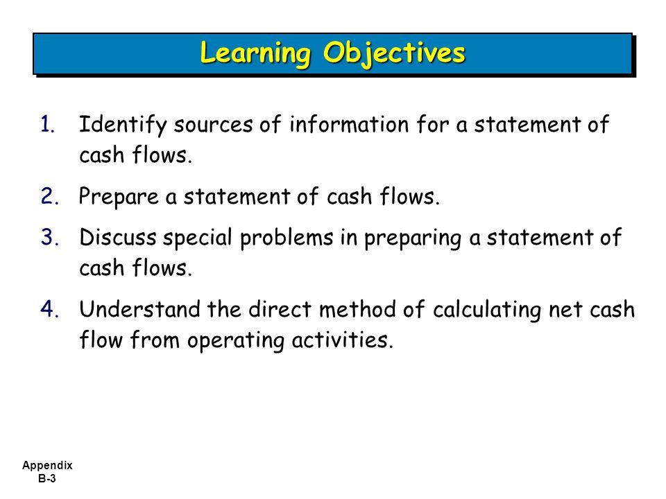 Learning Objectives Identify sources of information for a statement of cash flows. Prepare a statement of cash flows.