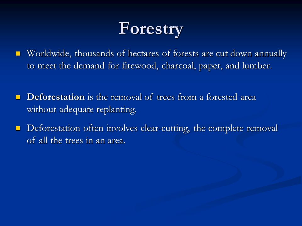 Forestry Worldwide, thousands of hectares of forests are cut down annually to meet the demand for firewood, charcoal, paper, and lumber.