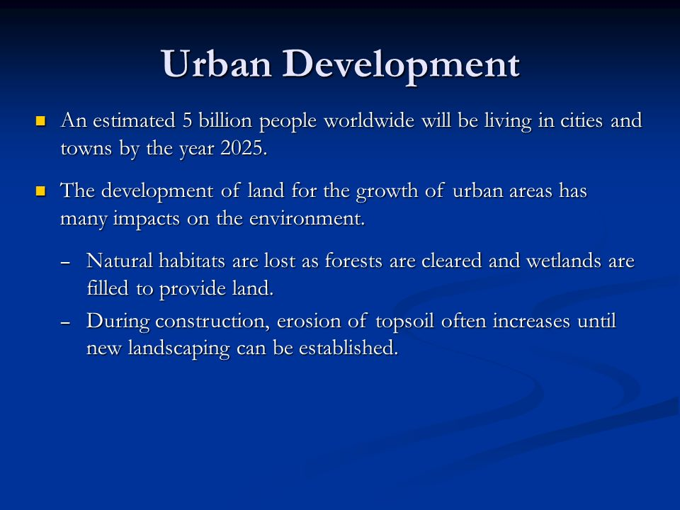 Urban Development An estimated 5 billion people worldwide will be living in cities and towns by the year 2025.