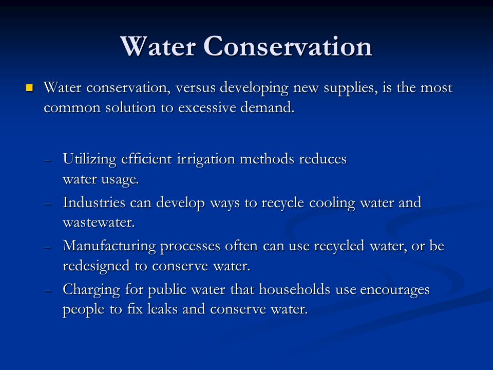 Water Conservation Water conservation, versus developing new supplies, is the most common solution to excessive demand.