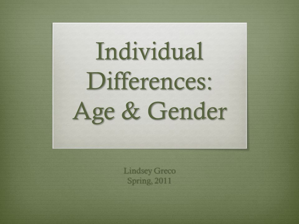 age and gender differences in attitudes Gender differences in  this age old theory is regarded  work on brain lateralization supports the theory of brain structure differences accounting for.