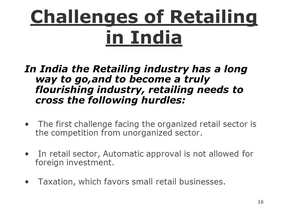 "challenges facing the organized retail industry Retail sector in india: present  of organized retail followed by food & grocery and mobile and  a report titled ""indian retail industry challenges, ."