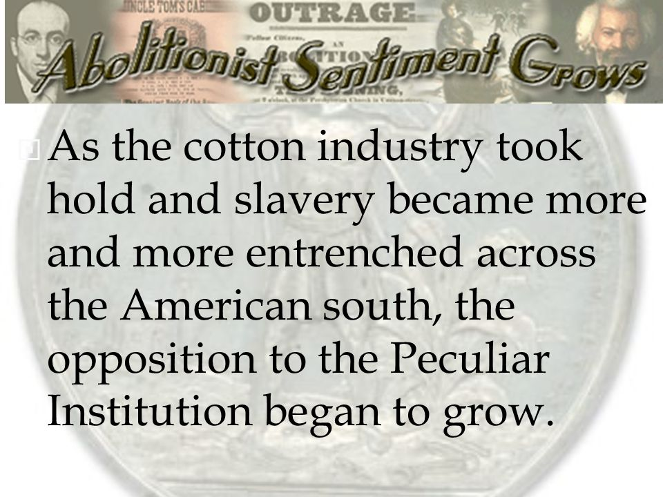 "a history of the peculiar institution of slavery in the american south Essay about the peculiar institution: slavery in the ante-bellum south -  stampp suggests that the state of the african american was in limbo, ""they (the south) found themselves increasingly isolated as the code by which their fathers had justified the holding of slaves became less and less tangible""."