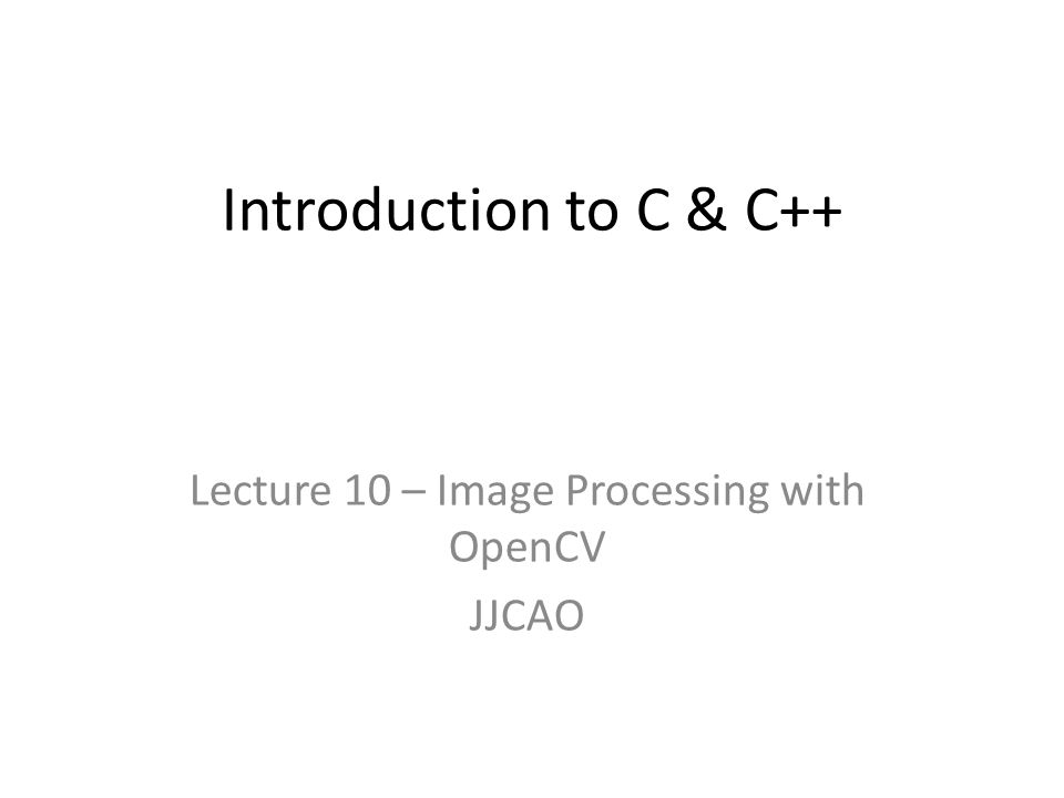 Lecture 10 – Image Processing with OpenCV JJCAO