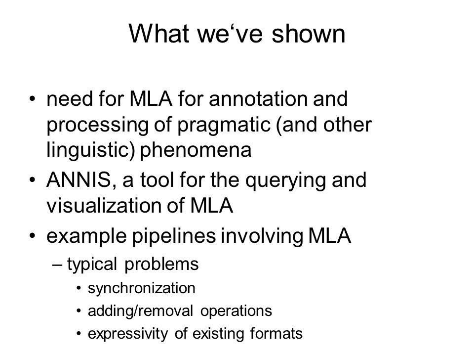 What we've shown need for MLA for annotation and processing of pragmatic (and other linguistic) phenomena.