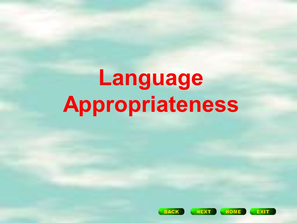 appropriateness in language That led to a conversation on language register and why it matters  the formal  or at the very least, the consultative register, is appropriate.