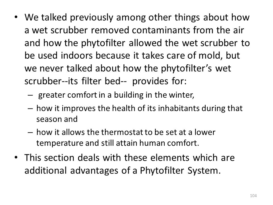 We talked previously among other things about how a wet scrubber removed contaminants from the air and how the phytofilter allowed the wet scrubber to be used indoors because it takes care of mold, but we never talked about how the phytofilter's wet scrubber--its filter bed-- provides for: