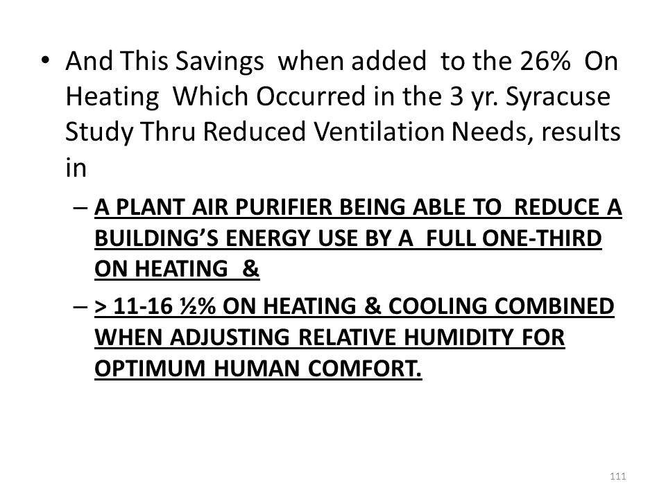 And This Savings when added to the 26% On Heating Which Occurred in the 3 yr. Syracuse Study Thru Reduced Ventilation Needs, results in