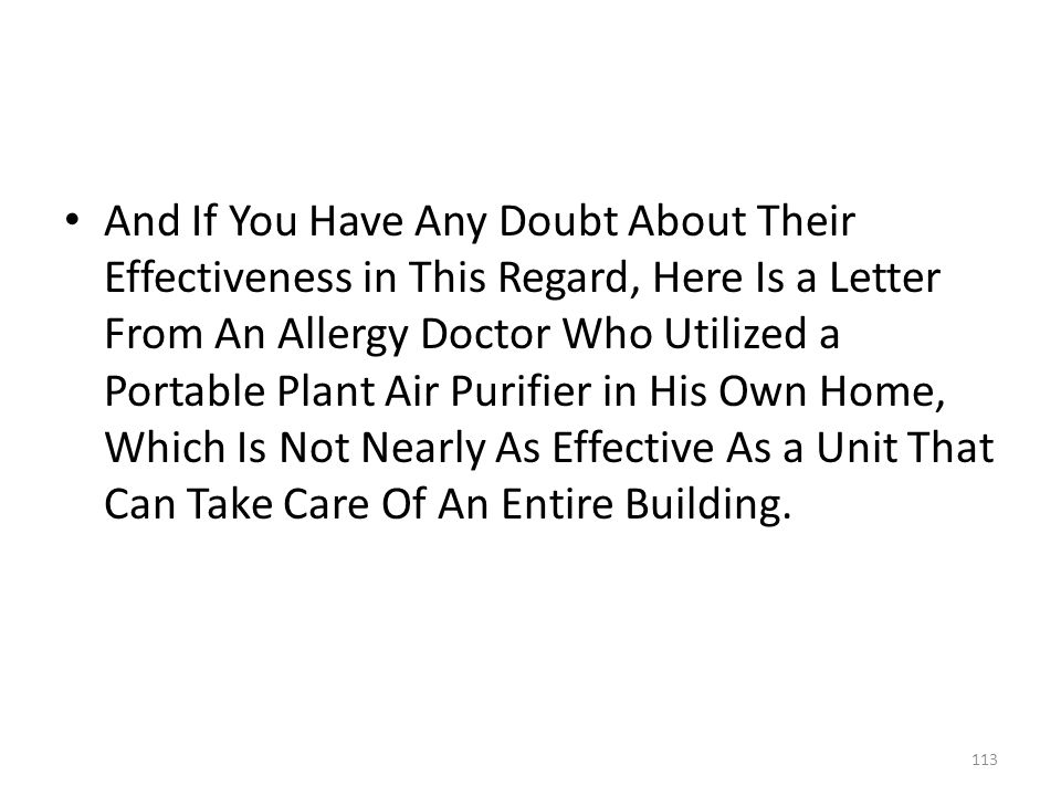 And If You Have Any Doubt About Their Effectiveness in This Regard, Here Is a Letter From An Allergy Doctor Who Utilized a Portable Plant Air Purifier in His Own Home, Which Is Not Nearly As Effective As a Unit That Can Take Care Of An Entire Building.
