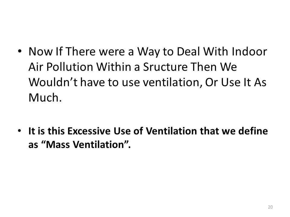 Now If There were a Way to Deal With Indoor Air Pollution Within a Sructure Then We Wouldn't have to use ventilation, Or Use It As Much.