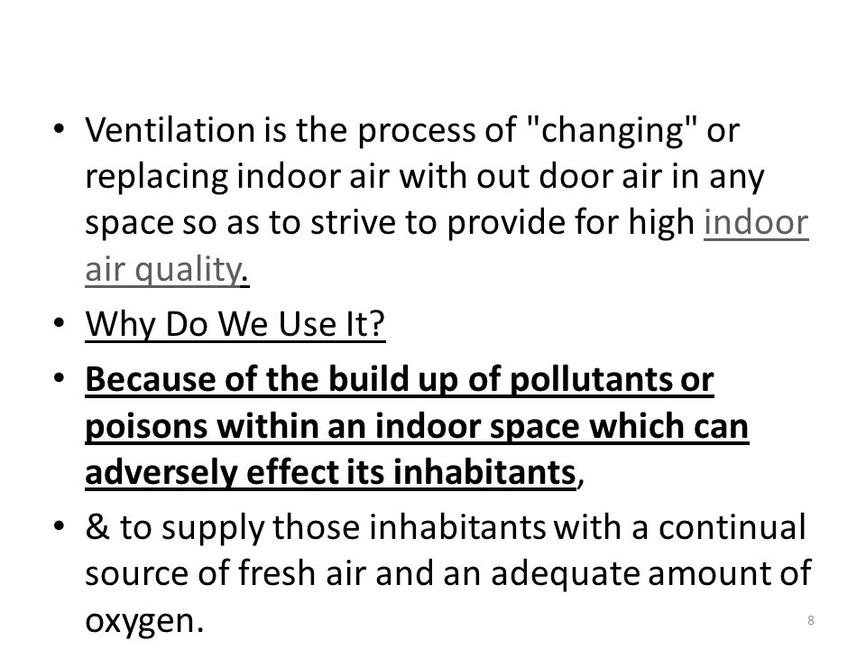 Ventilation is the process of changing or replacing indoor air with out door air in any space so as to strive to provide for high indoor air quality.