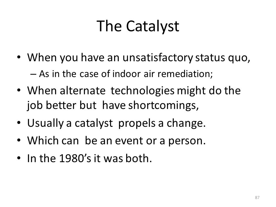 The Catalyst When you have an unsatisfactory status quo,