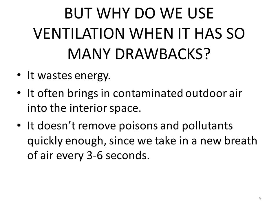 BUT WHY DO WE USE VENTILATION WHEN IT HAS SO MANY DRAWBACKS