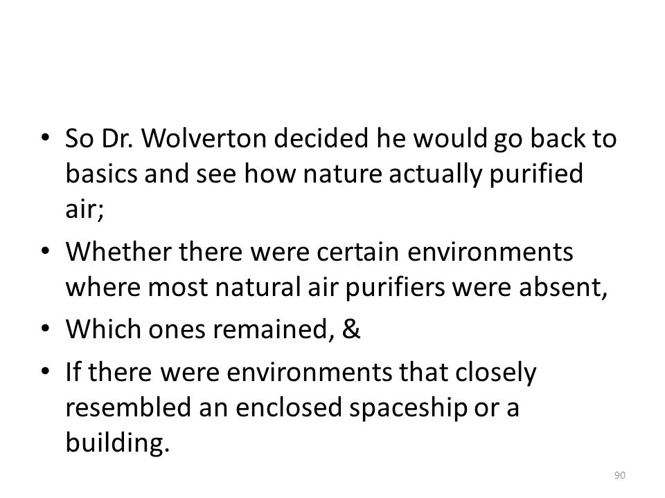 So Dr. Wolverton decided he would go back to basics and see how nature actually purified air;