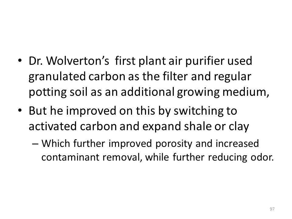 Dr. Wolverton's first plant air purifier used granulated carbon as the filter and regular potting soil as an additional growing medium,