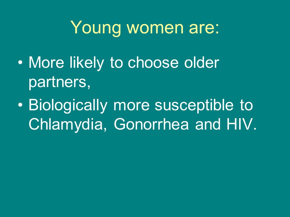 Young women are: More likely to choose older partners,