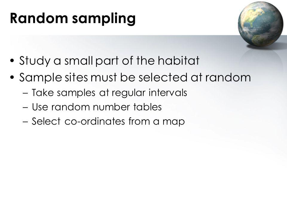 Random sampling Study a small part of the habitat