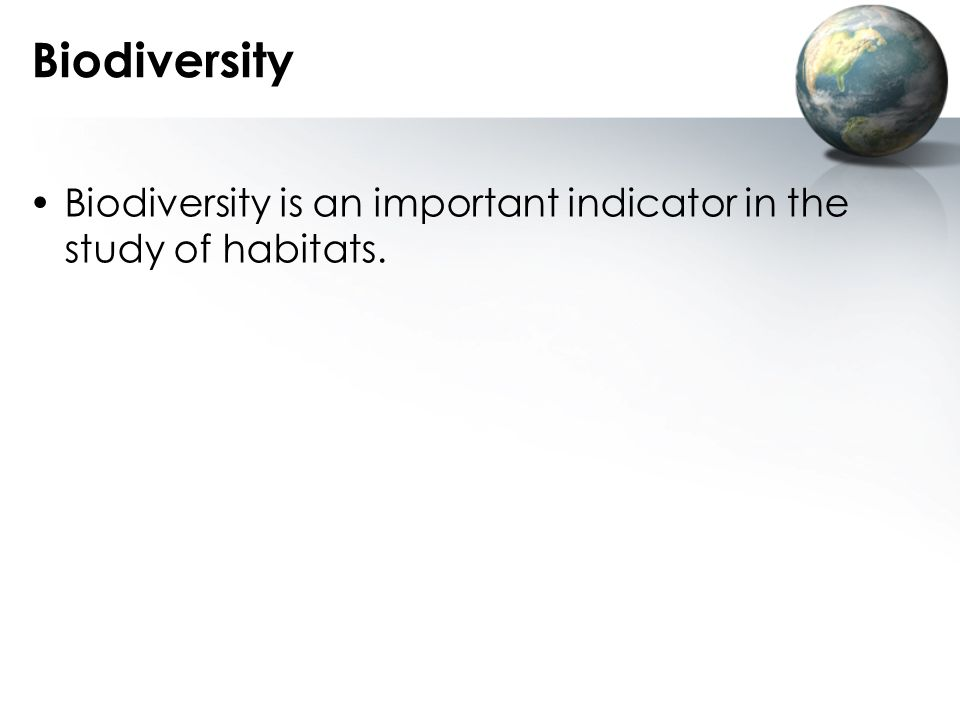 Biodiversity Biodiversity is an important indicator in the study of habitats.